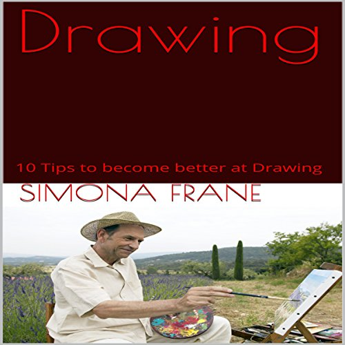 Drawing: 10 Tips to Become Better at Drawing  By  cover art