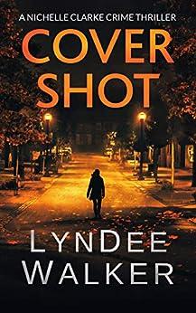 Cover Shot: A Nichelle Clarke Crime Thriller by [LynDee Walker]