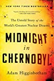 Midnight in Chernobyl: The Untold Story of The World's Greatest Nuclear Disaster - Hardcover by Adam Higginbotham