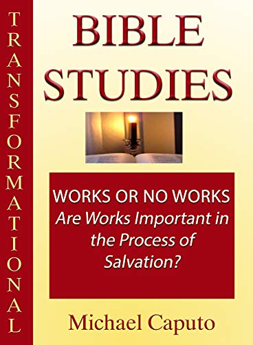 Works or No Works: Are Works Important in the Process of Salvation? (Transformational Bible Studies)
