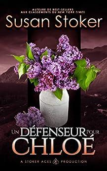 Un Défenseur pour Chloé (Mercenaires Rebelles t. 2) par [Susan Stoker, Greta O'Keefe, Valentin Translation]