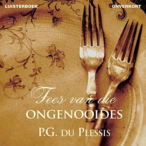Fees van die ongenooides [Feast of the Uninvited]