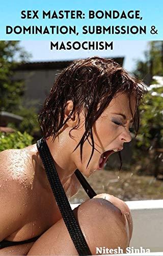 SEX MASTER: BONDAGE, DOMINATION, SUBMISSION & MASOCHISM (English Edition)