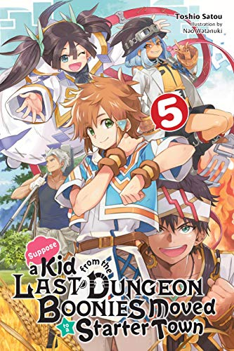 Suppose a Kid from the Last Dungeon Boonies Moved to a Starter Town, Vol. 5 (light novel) (Suppose a Kid from the Last Dungeon Boonies Moved to a Starter Town (light novel))