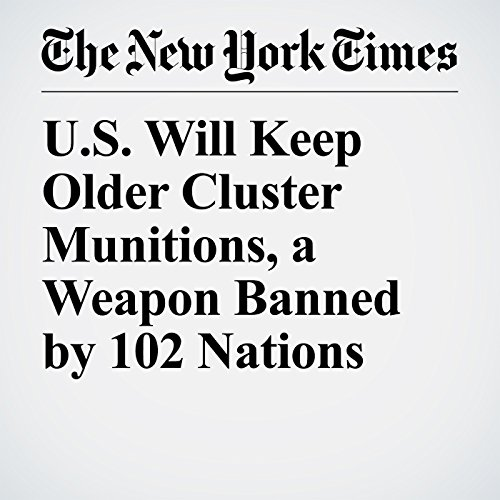 U.S. Will Keep Older Cluster Munitions, a Weapon Banned by 102 Nations copertina