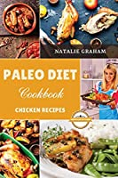 Paleo Diet Cookbook - Chicken Recipes: 40 Effortless Tasty Recipes to to Approach the Food Path of Homo Sapiens Safely and Without Stress