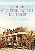 Around Crystal Palace & Penge (In Old Photographs) by David R Johnson(2004-06-17)