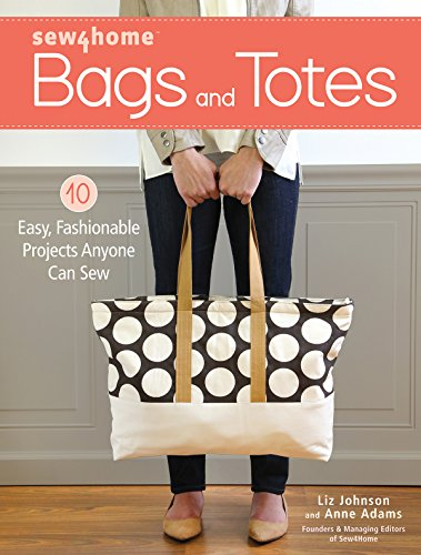 Sew4Home Bags and Totes: 10 Easy, Fashionable Projects Anyone Can Sew (English Edition)