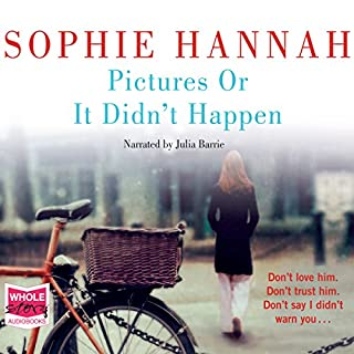 Pictures or It Didn't Happen                   By:                                                                                                                                 Sophie Hannah                               Narrated by:                                                                                                                                 Julia Barrie                      Length: 3 hrs and 6 mins     21 ratings     Overall 3.6
