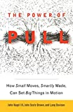 The Power of Pull: How Small Moves, Smartly Made, Can Set Big Things in Motion (English Edition)