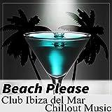 Beach Please: Club Ibiza del Mar Chillout Music, Hotel Marbella, Copacabana Brazil Vibes, Hot Summer Party