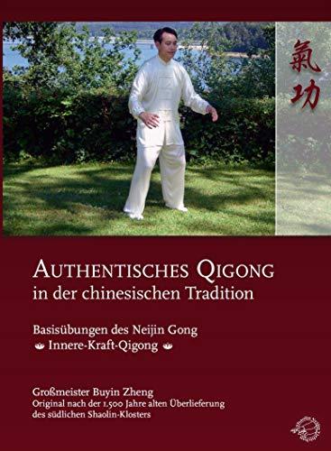 Authentisches Qigong in der chinesischen Tradition - Basisübungen des Neijin Gong