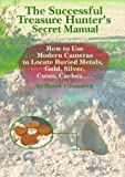 THE SUCCESSFUL TREASURE HUNTER'S SECRET MANUAL: How to Use Modern Cameras to Locate Buried Metals, Gold, Silver, Coins, Caches…