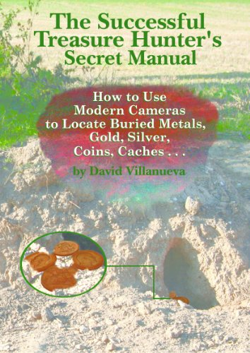 THE SUCCESSFUL TREASURE HUNTER'S SECRET MANUAL: How to Use Modern Cameras to Locate Buried Metals, Gold, Silver, Coins, Caches… (English Edition)