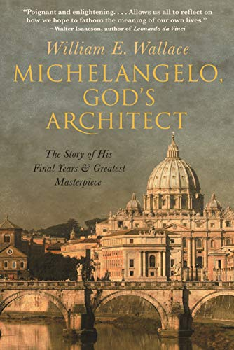 Compare Textbook Prices for Michelangelo, God's Architect: The Story of His Final Years and Greatest Masterpiece  ISBN 9780691195490 by Wallace, William E.