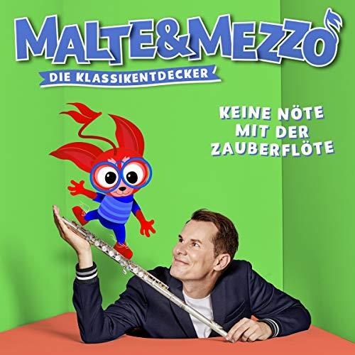 Malte & Mezzo - Keine Nöte mit der Zauberflöte (Die Klassikentdecker)