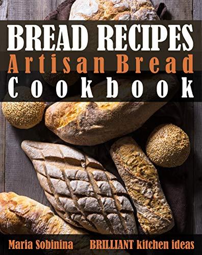 Bread Recipes: Artisan Bread Cookbook