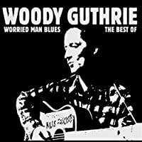 Worried Man Blues: Best of by Woody Guthrie
