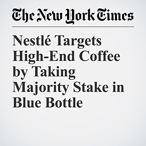 Nestlé Targets High-End Coffee by Taking Majority Stake in Blue Bottle copertina