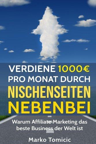Verdiene 1000€ pro Monat durch Nischenseiten nebenbei - Passives Einkommen durch Affiliate Marketing: Warum Affiliate Marketing das beste Business der Welt ist