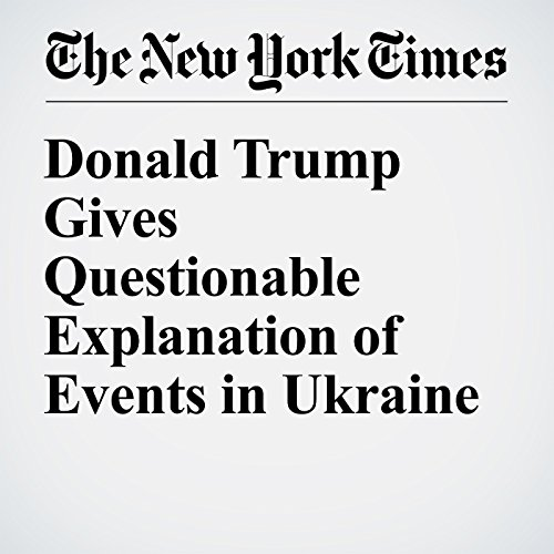 Donald Trump Gives Questionable Explanation of Events in Ukraine cover art