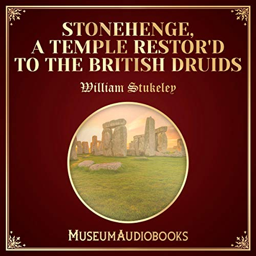 Stonehenge, A Temple Restor'd to the British Druids                   By:                                                                                                                                 William Stukeley                               Narrated by:                                                                                                                                 Keira Grace                      Length: 4 hrs and 28 mins     Not rated yet     Overall 0.0