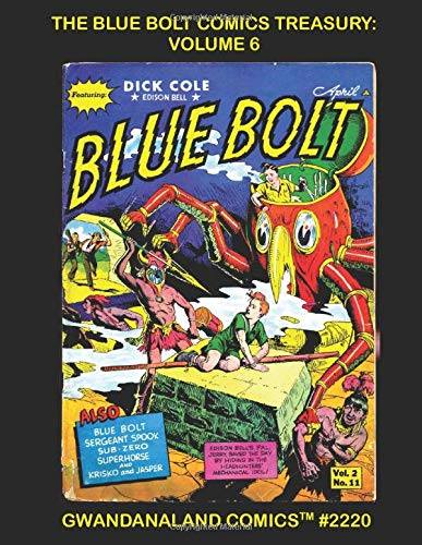 The Blue Bolt Comics Treasury: Volume 6: Gwandanaland Comics #2220 - Four...