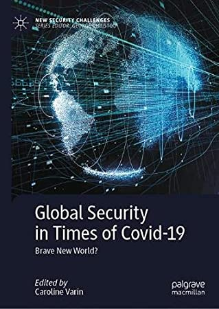 Global Security in Times of Covid-19: Brave New World? (New Security Challenges)