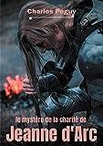 Le Mystère de la charité de Jeanne d'Arc: Jeanne d'Arc vue par l'écrivain, poète et essayiste...