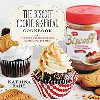 The Biscoff Cookie & Spread Cookbook  Irresistible Cupcakes Cookies Confections and More