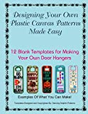 Designing Your Own Plastic Canvas Patterns Made Easy: 12 Blank Templates for Making Your Own Door Hangers (Volume 1)