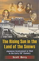 The Rising Sun in the Land of the Snow: Japanese Involvement in Tibet in the Early 20th Century