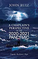 A Chaplain's Perspective on the 2020-2021 Pandemic: Tragedy, Resilience, Hope