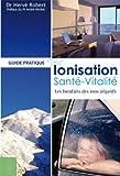 Ionisation, Santé, Vitalité: Les bienfaits des ions négatifs