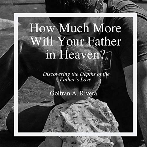 How Much More Will Your Father in Heaven? cover art