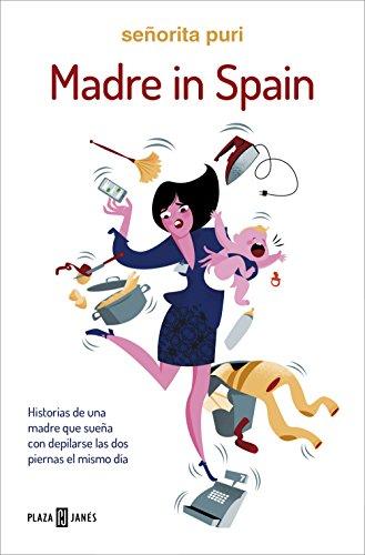 Madre in Spain: Historias de una madre que sueña con depilarse las...