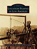 Location Filming in Los Angeles (Images of America) (English Edition)