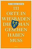111 Orte in Wiesbaden, die man gesehen haben muss: Reiseführer