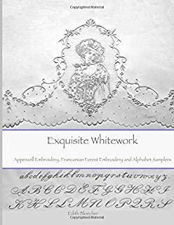 Exquisite Whitework: Appenzell Embroidery,  Franconian Forest Embroidery and Alphabet Samplers
