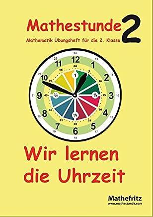 athestunde 2 Wir lernen die Uhrzeit atheatik Übungsheft für die 2 Klasse by Jörg Christmann