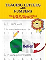 Tracing Letters and Numbers: And lots of animal shapes to trace and color. Learn Italian