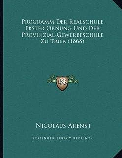 Programm Der Realschule Erster Ornung Und Der Provinzial-Gewerbeschule Zu Trier (1868)