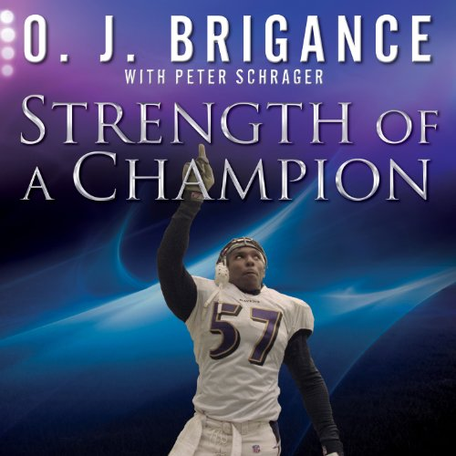 Strength of a Champion     Finding Faith and Fortitude Through Adversity              By:                                                                                                                                 Peter Schrager,                                                                                        O. J. Brigance                               Narrated by:                                                                                                                                 Sean Crisden                      Length: 6 hrs and 57 mins     1 rating     Overall 5.0