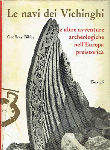 Le navi dei vichinghi e altre avventure archeologiche nell'Europa preistorica. Traduzione di Piero Jahier