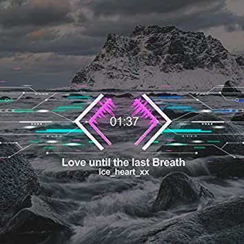 Love until the last Breath