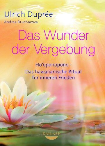 Das Wunder der Vergebung: Ho'oponopono – das hawaiianische Ritual für inneren Frieden