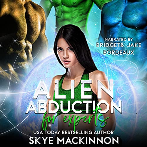 Alien Abduction for Experts Audiobook By Skye MacKinnon cover art