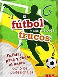 El Fútbol Y Sus Mejores Trucos. Dribla, Pasa Y Chuta El Balón Como Los Profesionales