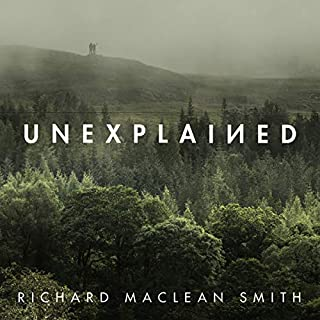 Unexplained     Supernatural Stories for Uncertain Times              By:                                                                                                                                 Richard MacLean Smith                               Narrated by:                                                                                                                                 Richard MacLean Smith,                                                                                        Alex Wingfield,                                                                                        Harriet Kershaw,                   and others                 Length: 11 hrs and 41 mins     126 ratings     Overall 4.6