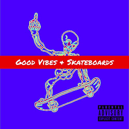 Good Vibes and Skateboards [Explicit]